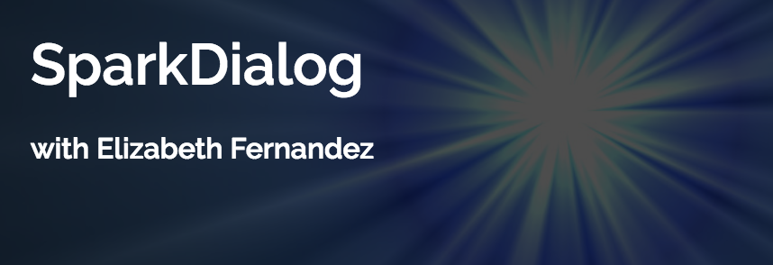 SparkDialog podcast with Elizabeth Fernandez